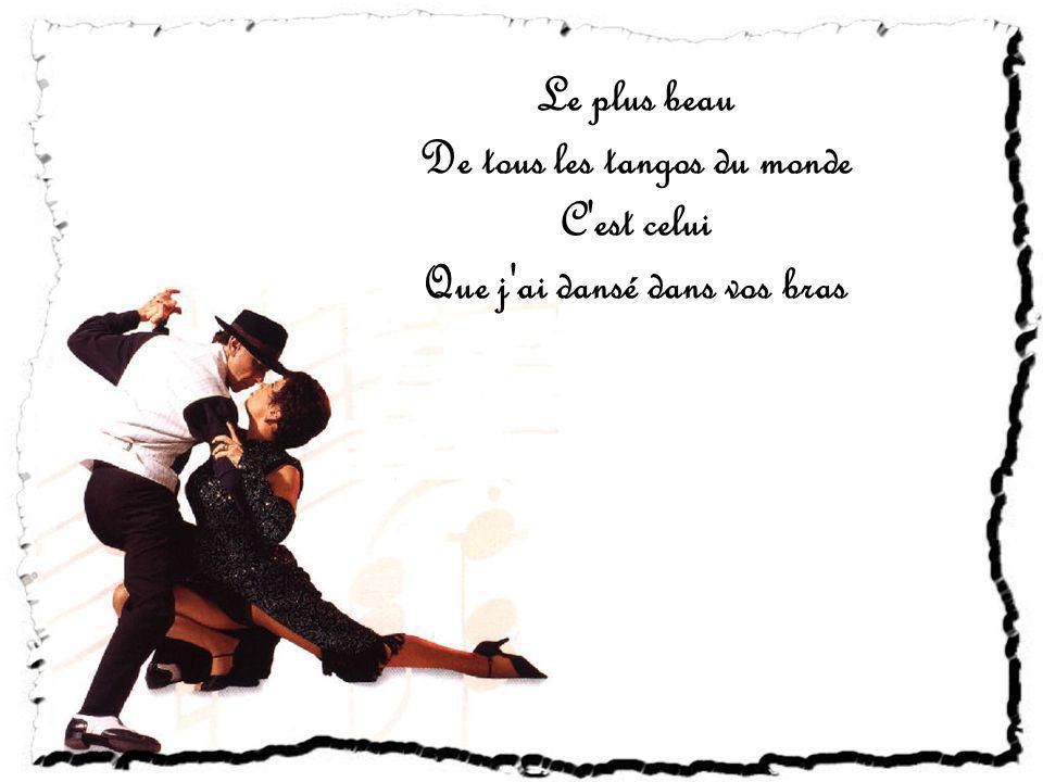 Le plus beau De tous les tangos du monde C est celui Que j ai dansé dans vos bras