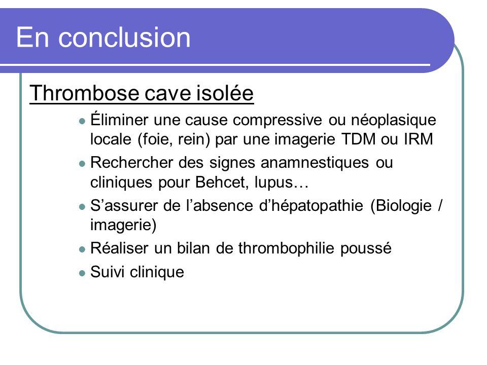 En conclusion Thrombose cave isolée
