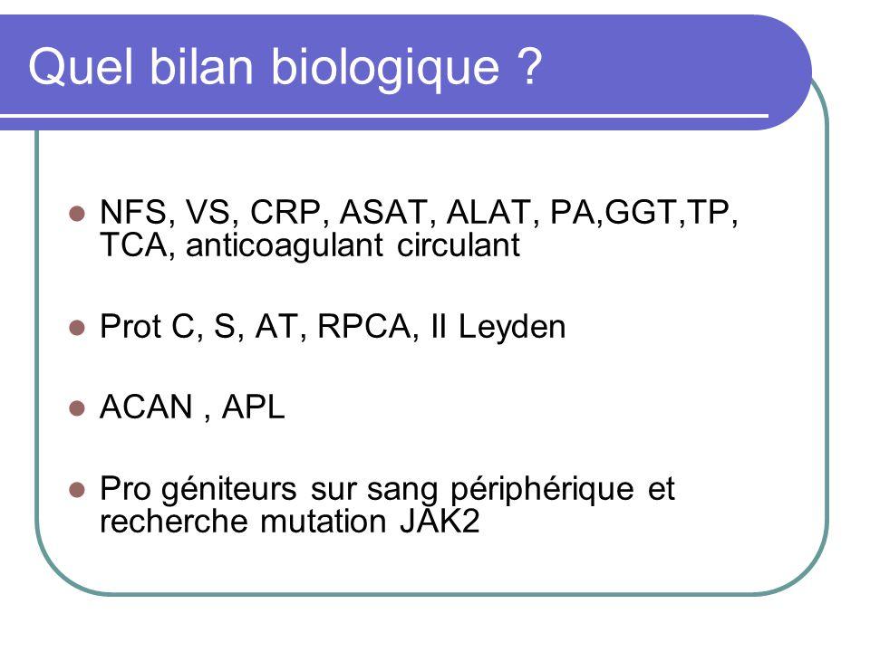Quel bilan biologique NFS, VS, CRP, ASAT, ALAT, PA,GGT,TP, TCA, anticoagulant circulant. Prot C, S, AT, RPCA, II Leyden.