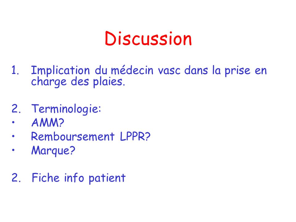 Discussion Implication du médecin vasc dans la prise en charge des plaies. Terminologie: AMM Remboursement LPPR