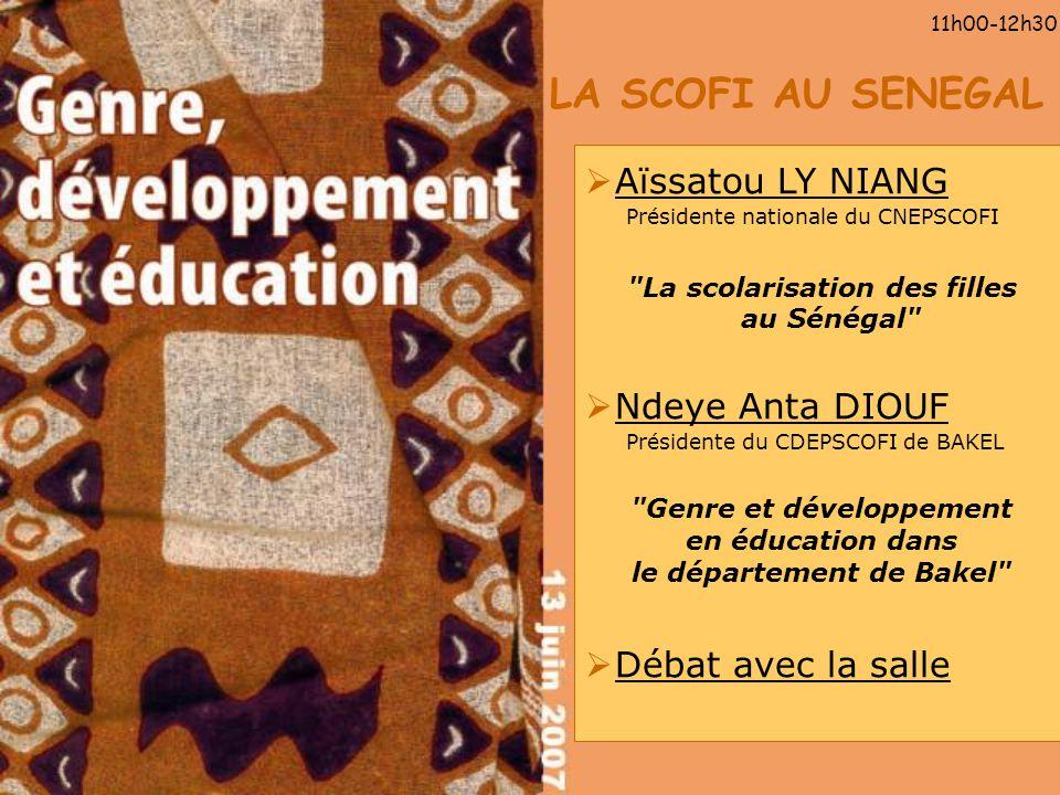 11h00-12h30 LA SCOFI AU SENEGAL. Aïssatou LY NIANG Présidente nationale du CNEPSCOFI. La scolarisation des filles au Sénégal