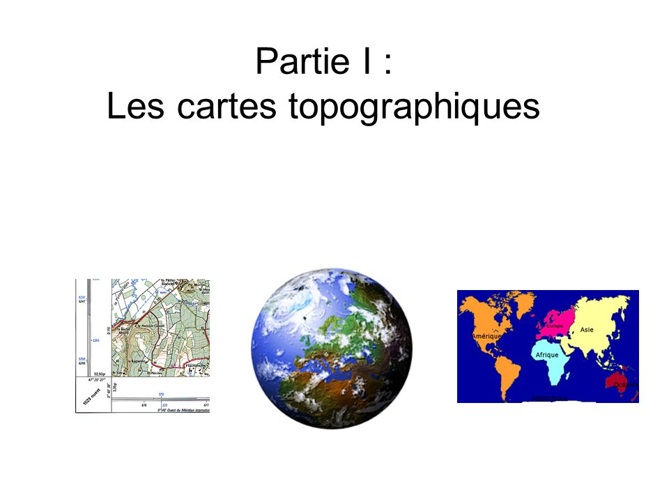 Partie I : Les cartes topographiques