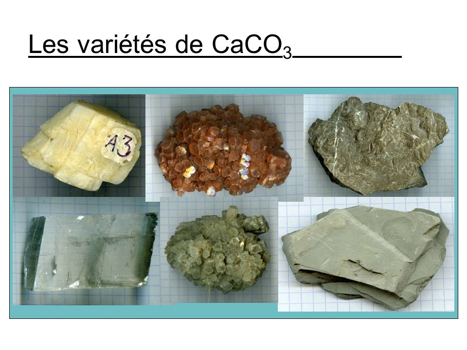 Les variétés de CaCO3 Calcite : une forme de cristallisation du CaCO3, cristaux rhomboédriques. Minéral courant et ubiquiste.