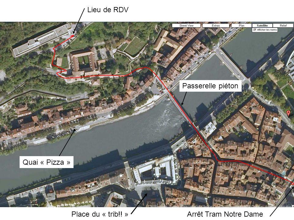 Lieu de RDV Passerelle piéton Quai « Pizza » Place du « trib!! » Arrêt Tram Notre Dame
