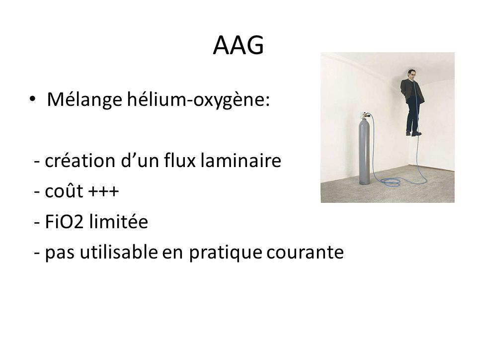 AAG Mélange hélium-oxygène: - création d'un flux laminaire - coût +++