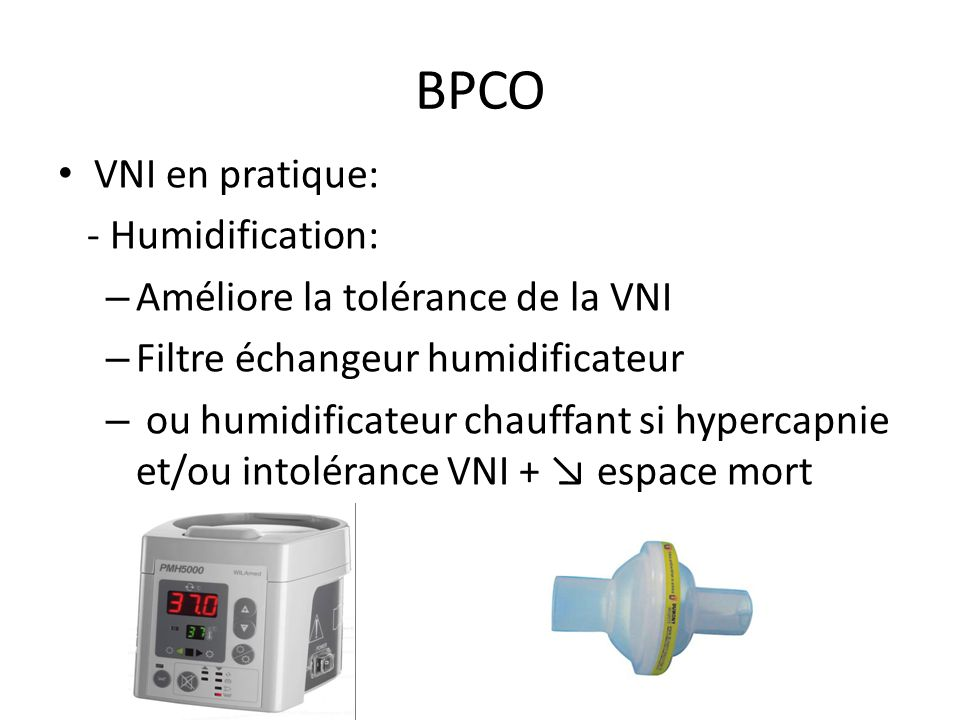 BPCO VNI en pratique: - Humidification: