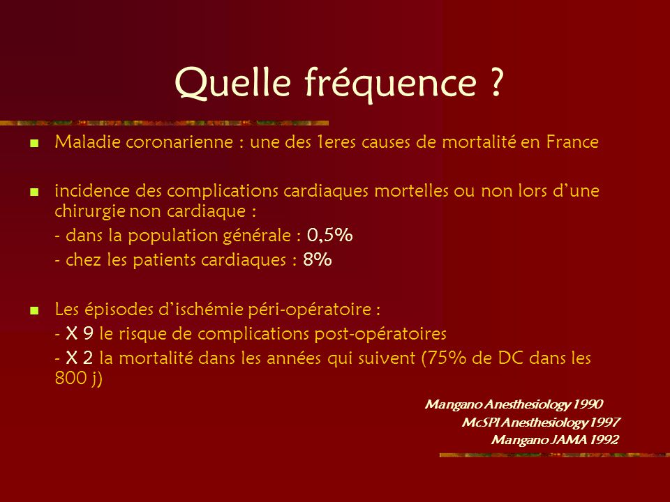 Quelle fréquence Maladie coronarienne : une des 1eres causes de mortalité en France.
