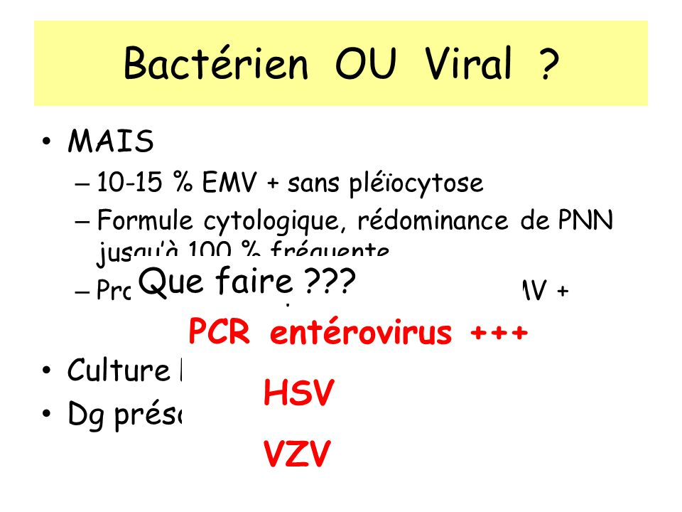 Bactérien OU Viral Que faire PCR entérovirus +++ HSV VZV MAIS