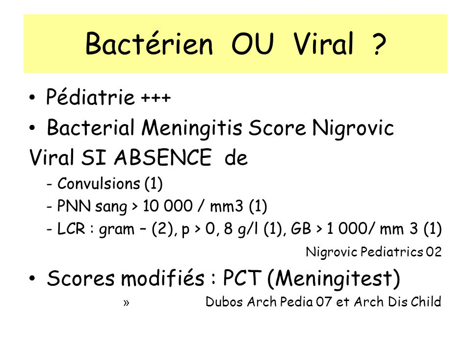 Bactérien OU Viral Pédiatrie +++ Bacterial Meningitis Score Nigrovic