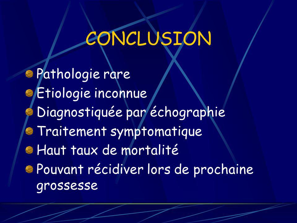 CONCLUSION Pathologie rare Etiologie inconnue