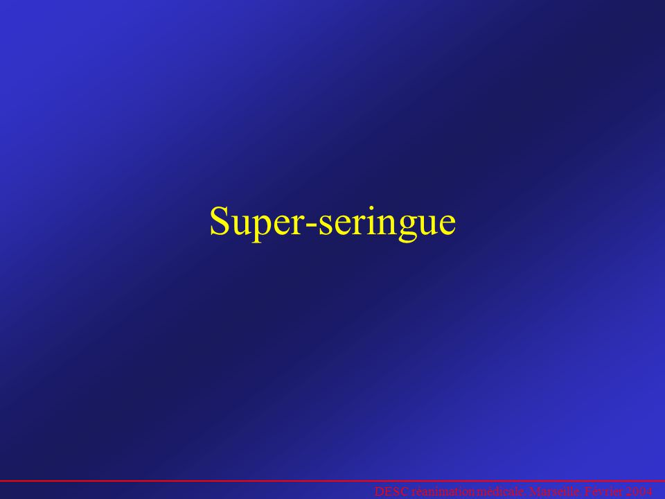 Super-seringue DESC réanimation médicale. Marseille. Février 2004