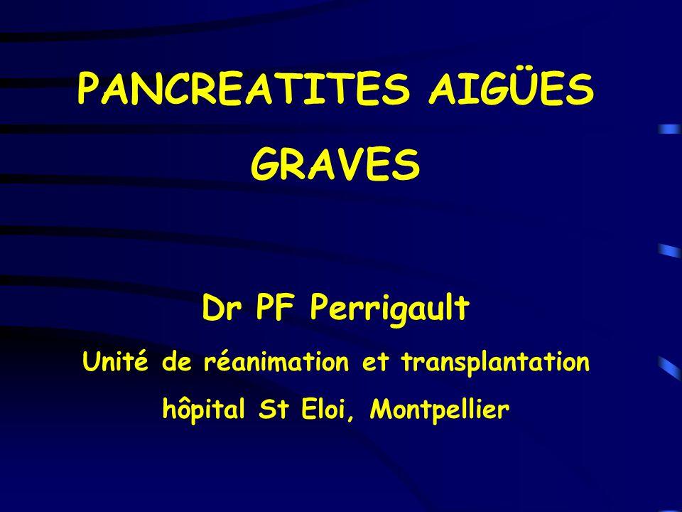 PANCREATITES AIGÜES GRAVES Dr PF Perrigault Unité de réanimation et transplantation hôpital St Eloi, Montpellier