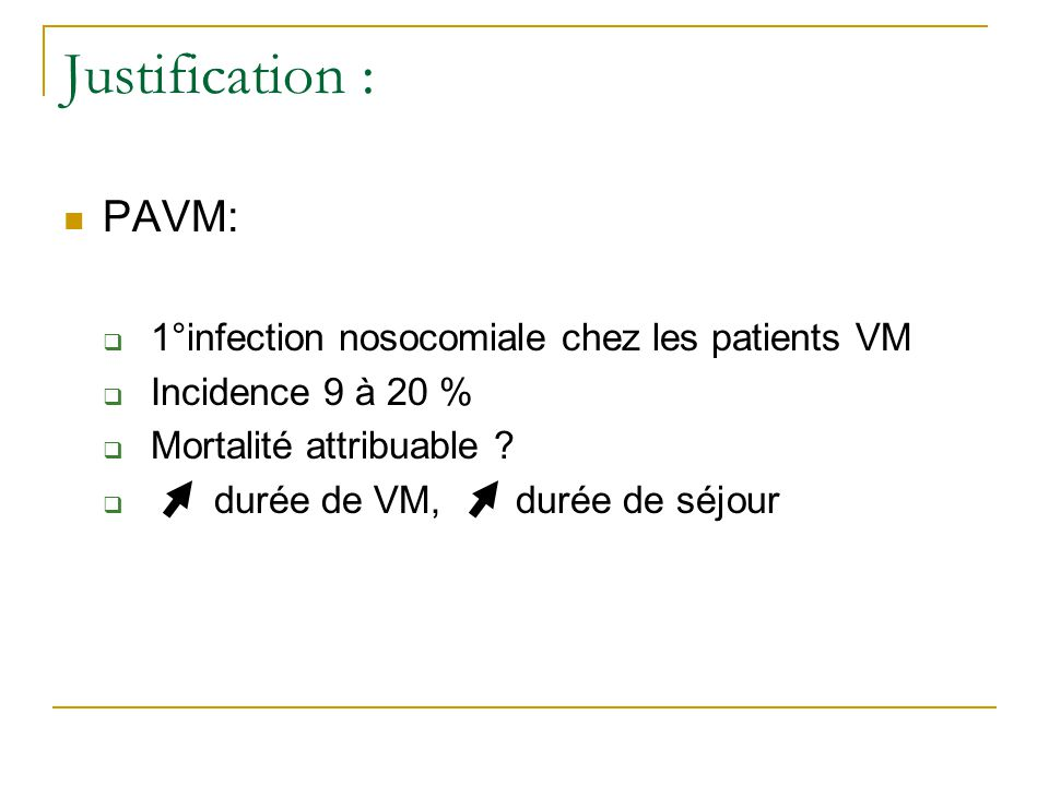 Justification : PAVM: 1°infection nosocomiale chez les patients VM