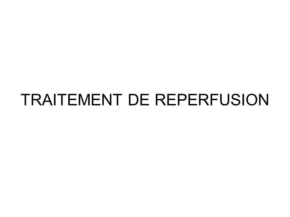 TRAITEMENT DE REPERFUSION