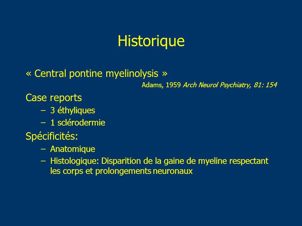 Historique « Central pontine myelinolysis » Case reports Spécificités: