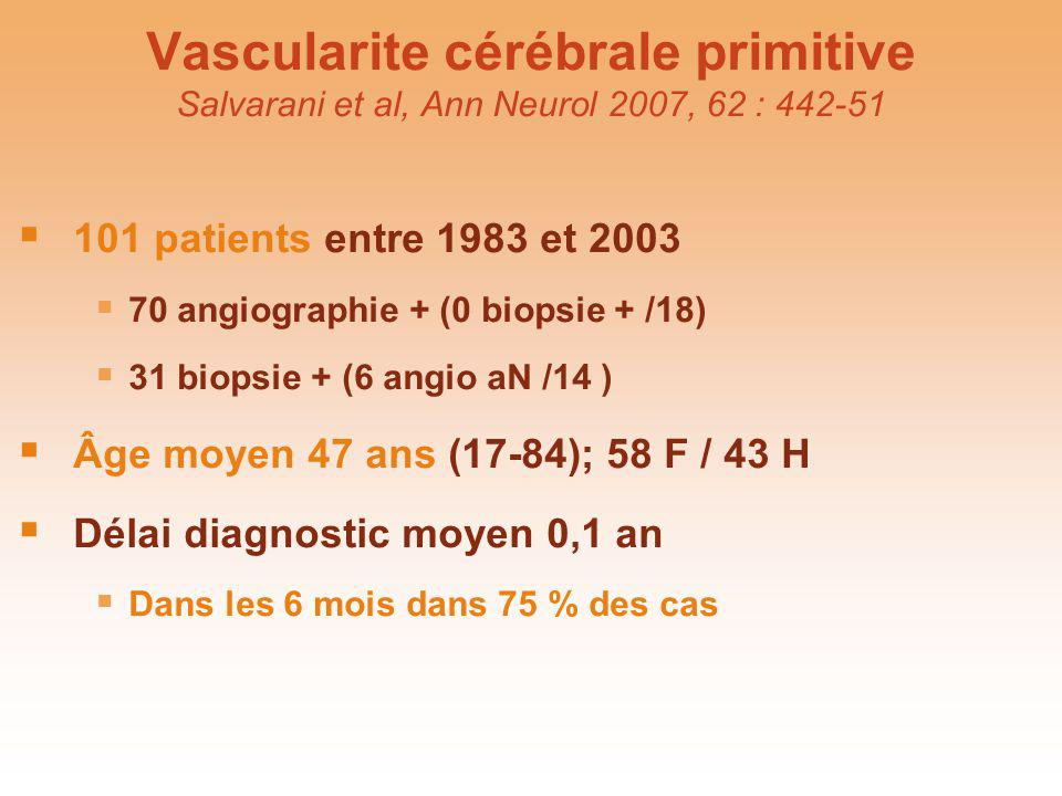Vascularite cérébrale primitive Salvarani et al, Ann Neurol 2007, 62 : 442-51