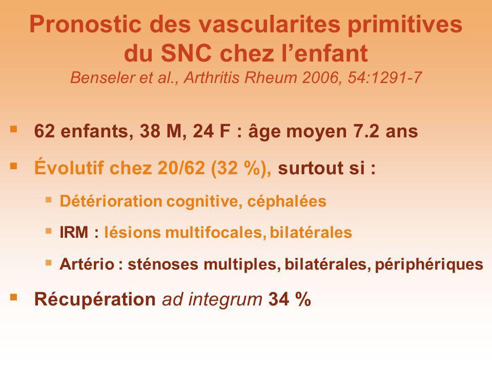 Pronostic des vascularites primitives du SNC chez l'enfant Benseler et al., Arthritis Rheum 2006, 54:1291-7