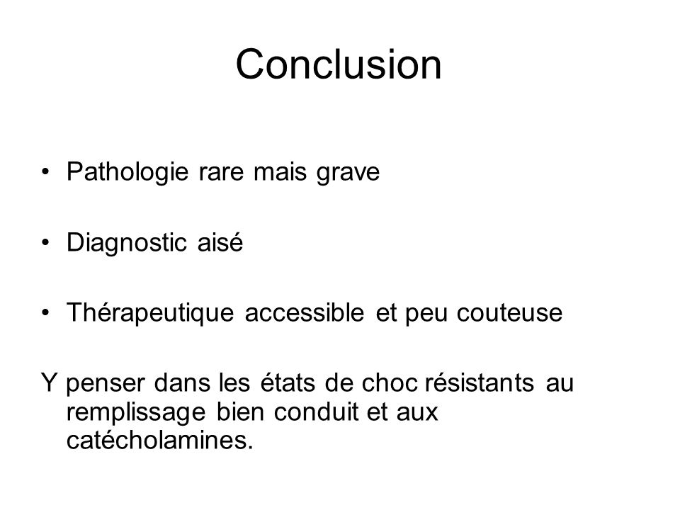 Conclusion Pathologie rare mais grave Diagnostic aisé