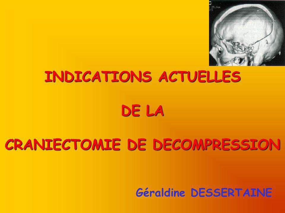INDICATIONS ACTUELLES CRANIECTOMIE DE DECOMPRESSION