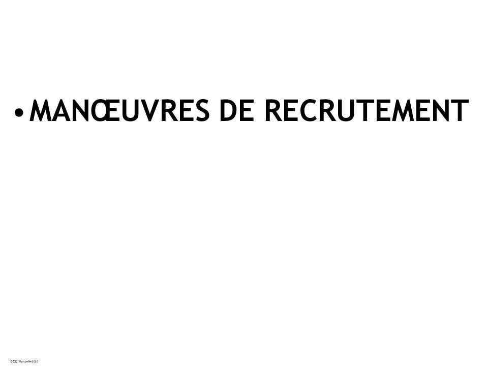 MANŒUVRES DE RECRUTEMENT