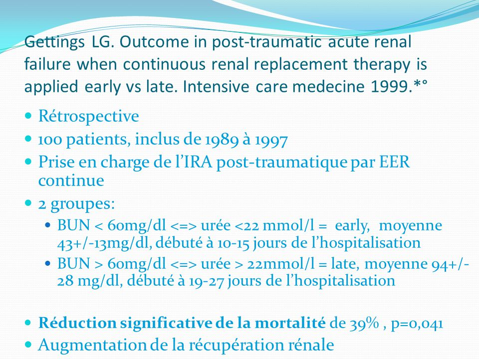 Gettings LG. Outcome in post-traumatic acute renal failure when continuous renal replacement therapy is applied early vs late. Intensive care medecine 1999.*°