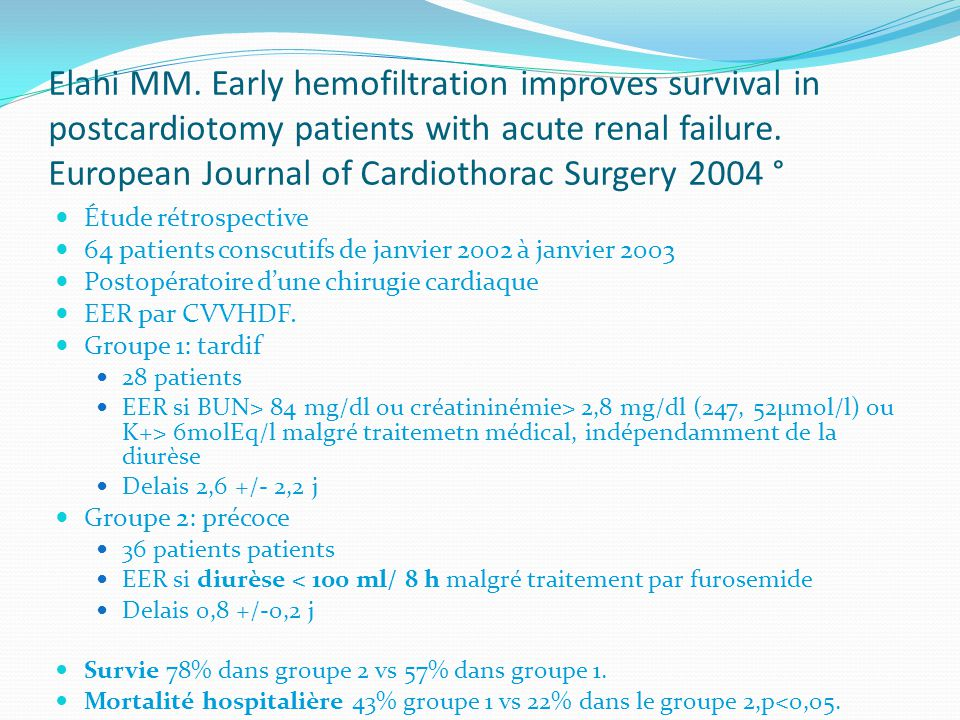 Elahi MM. Early hemofiltration improves survival in postcardiotomy patients with acute renal failure. European Journal of Cardiothorac Surgery 2004 °