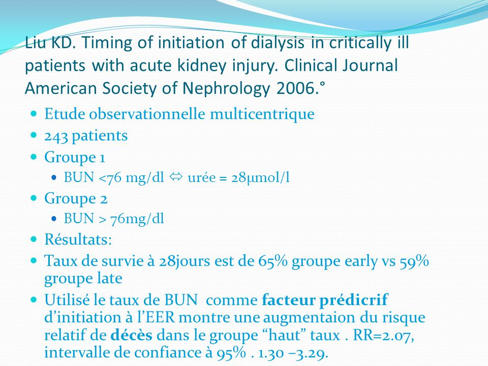 Liu KD. Timing of initiation of dialysis in critically ill patients with acute kidney injury. Clinical Journal American Society of Nephrology 2006.°