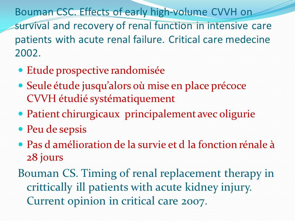 Bouman CSC. Effects of early high-volume CVVH on survival and recovery of renal function in intensive care patients with acute renal failure. Critical care medecine 2002.