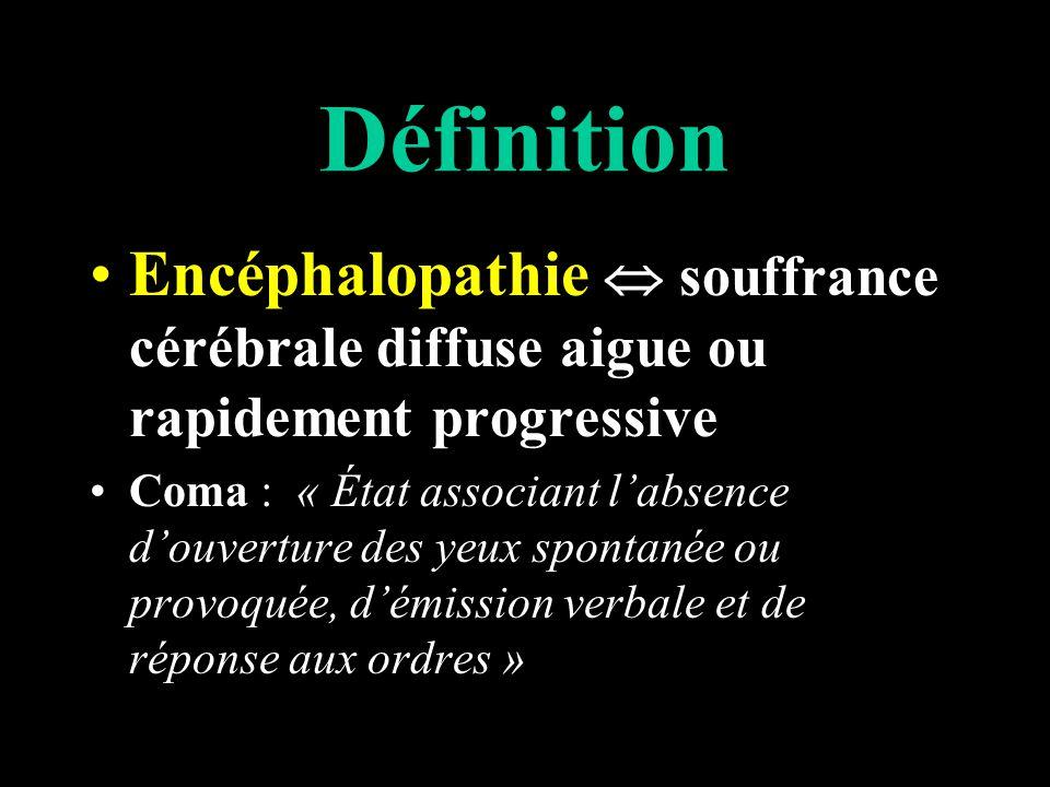 Définition Encéphalopathie  souffrance cérébrale diffuse aigue ou rapidement progressive.