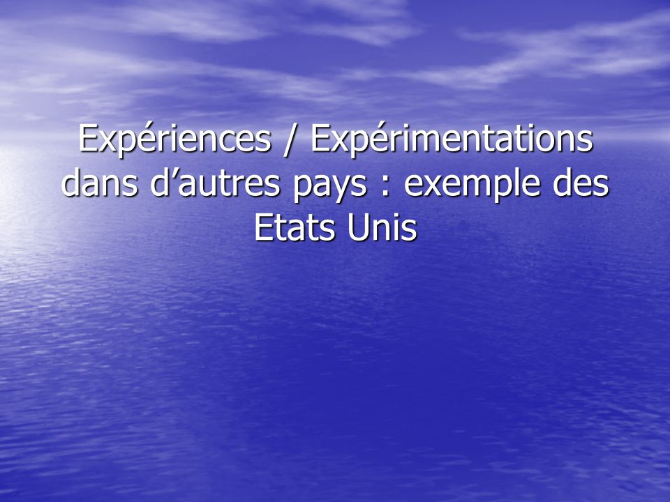 Expériences / Expérimentations dans d'autres pays : exemple des Etats Unis