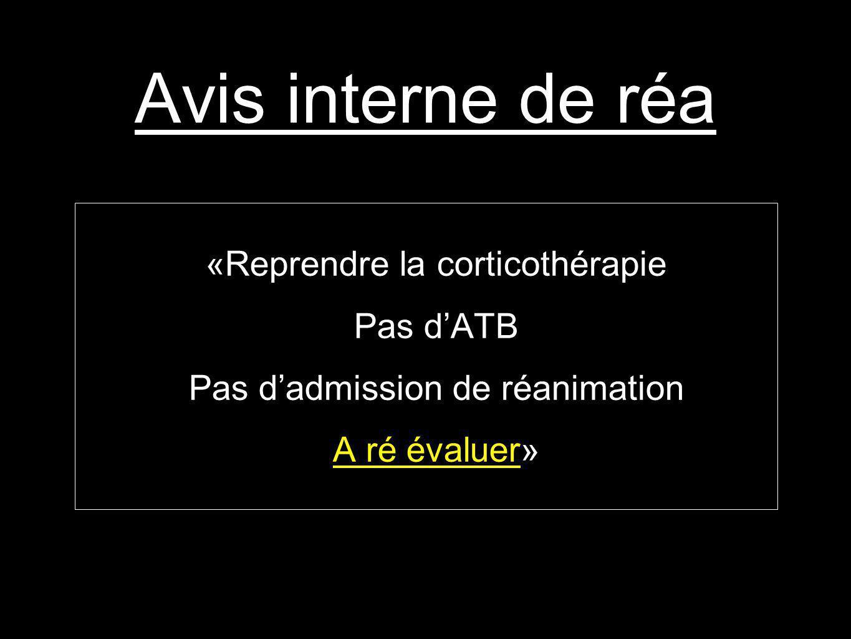 Avis interne de réa «Reprendre la corticothérapie Pas d'ATB