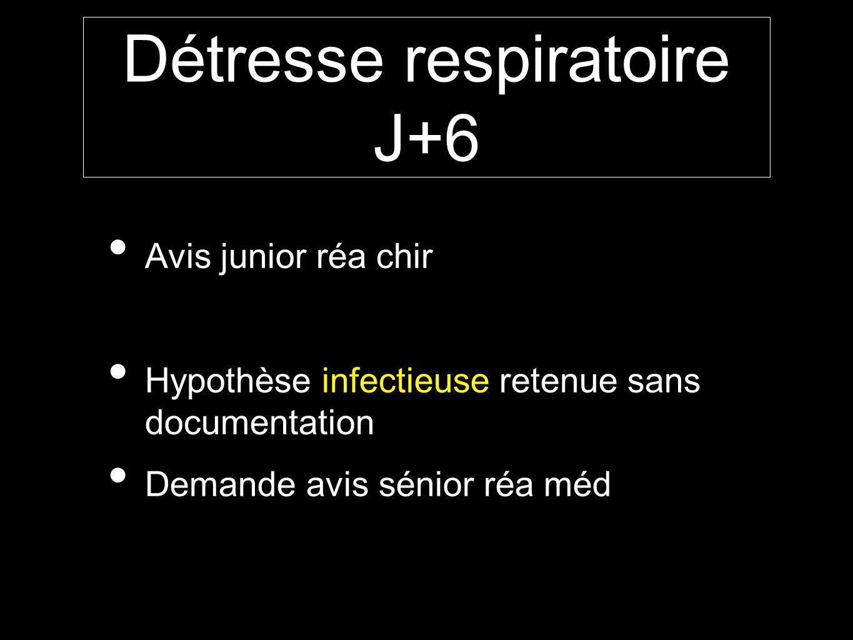 Détresse respiratoire J+6