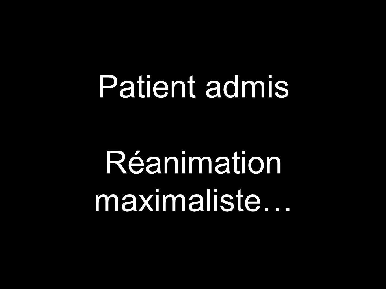 Patient admis Réanimation maximaliste…