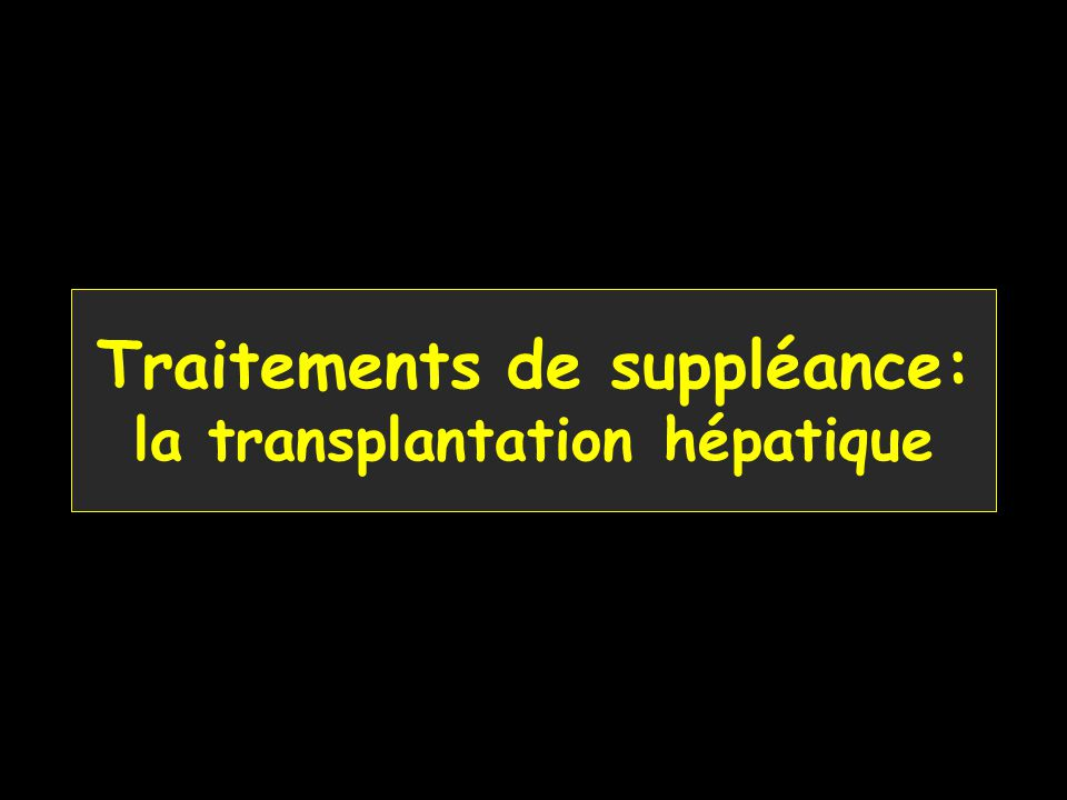 Traitements de suppléance: la transplantation hépatique