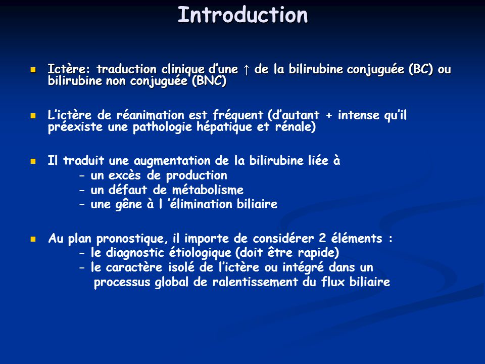 Introduction Ictère: traduction clinique d'une ↑ de la bilirubine conjuguée (BC) ou bilirubine non conjuguée (BNC)