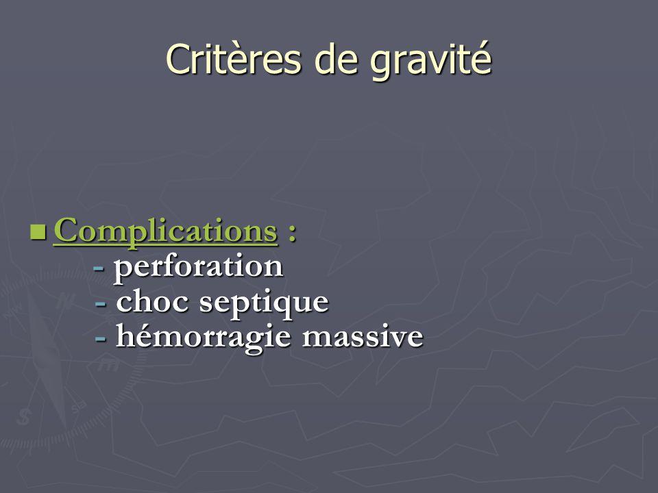 Critères de gravité Complications : - perforation - choc septique