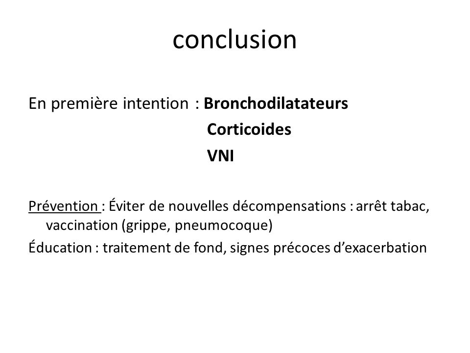 conclusion En première intention : Bronchodilatateurs Corticoides VNI
