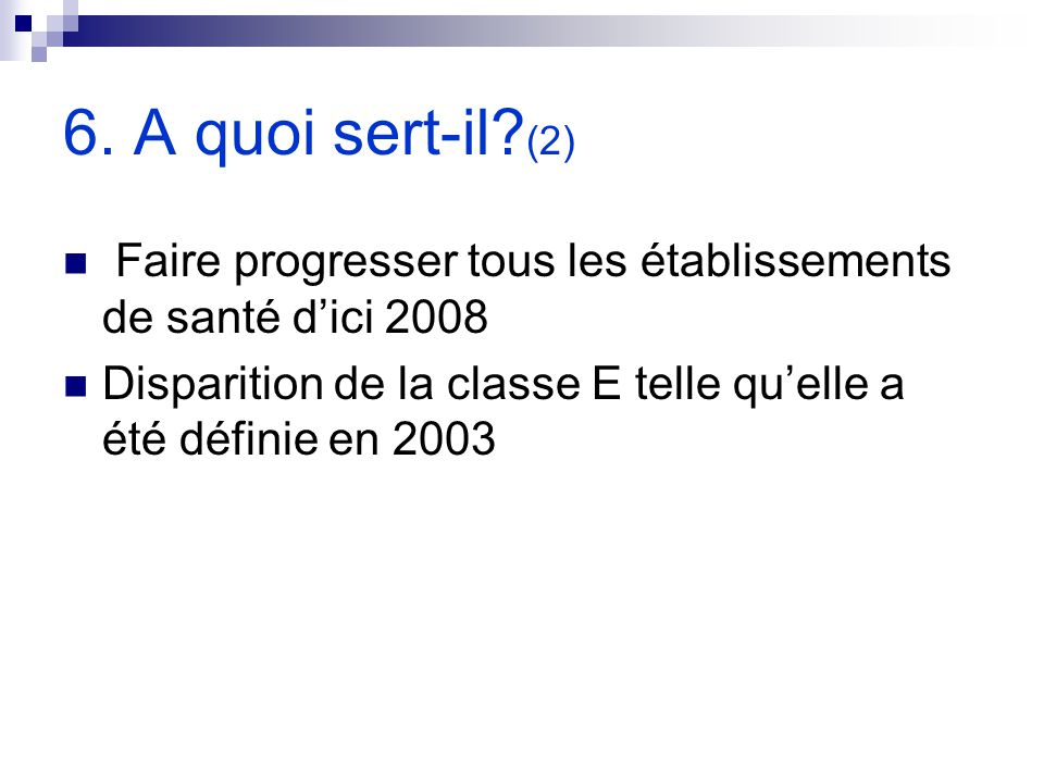 6. A quoi sert-il (2) Faire progresser tous les établissements de santé d'ici 2008.