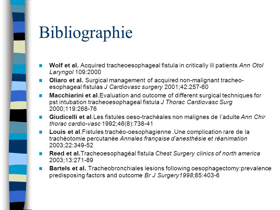 Bibliographie Wolf et al. Acquired tracheoesophageal fistula in critically ill patients Ann Otol Laryngol 109:2000.
