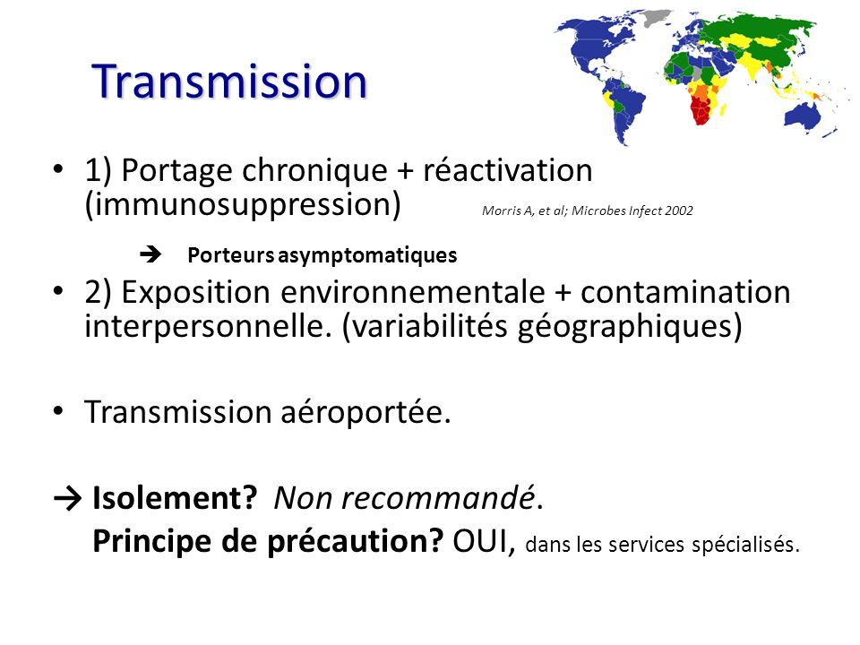 Transmission 1) Portage chronique + réactivation (immunosuppression) Morris A, et al; Microbes Infect 2002.