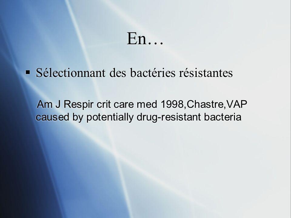 En… Sélectionnant des bactéries résistantes