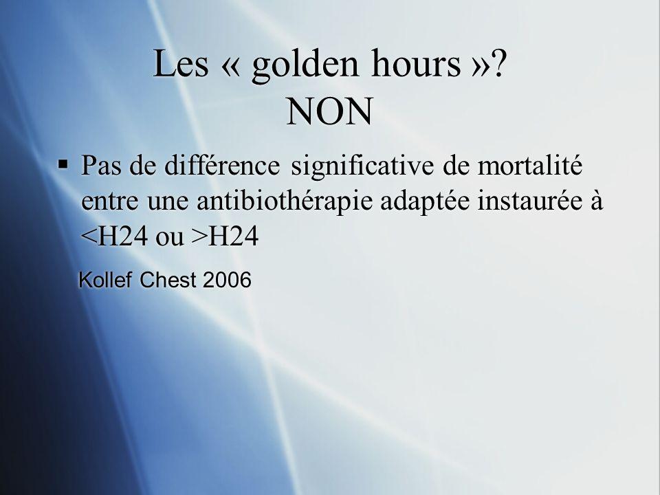 Les « golden hours » NON Pas de différence significative de mortalité entre une antibiothérapie adaptée instaurée à <H24 ou >H24.