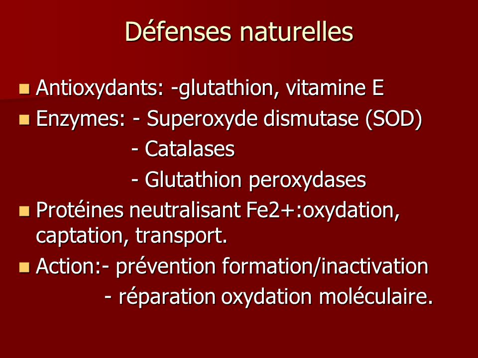 Défenses naturelles Antioxydants: -glutathion, vitamine E