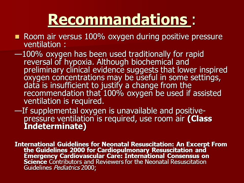 Recommandations : Room air versus 100% oxygen during positive pressure ventilation :