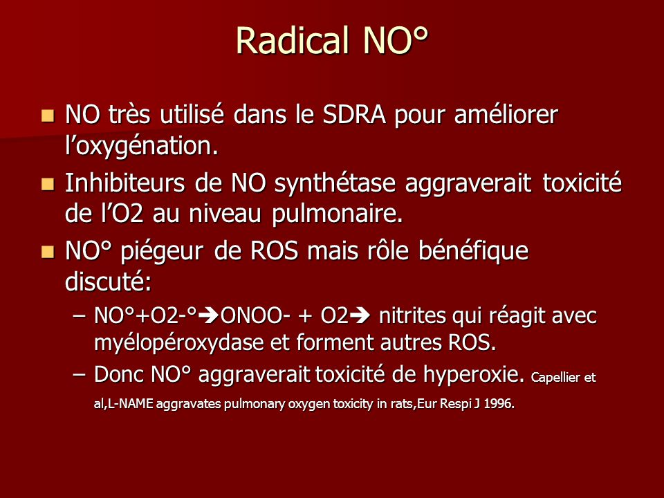 Radical NO° NO très utilisé dans le SDRA pour améliorer l'oxygénation.