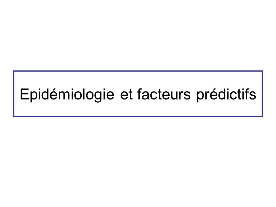 Epidémiologie et facteurs prédictifs
