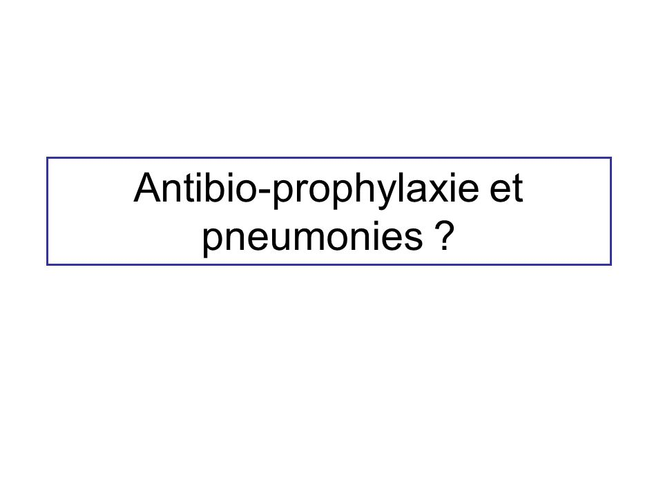 Antibio-prophylaxie et pneumonies
