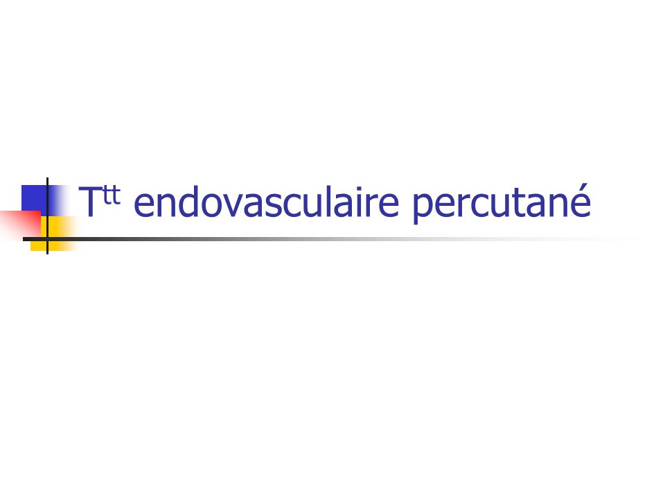 Ttt endovasculaire percutané