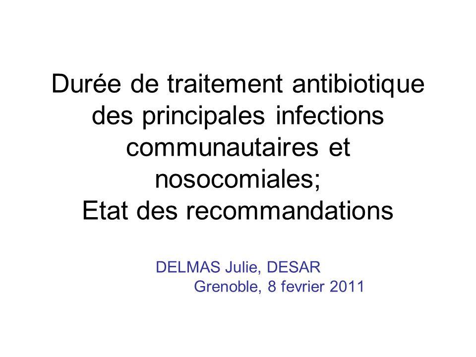 Durée de traitement antibiotique des principales infections communautaires et nosocomiales; Etat des recommandations DELMAS Julie, DESAR Grenoble, 8 fevrier 2011