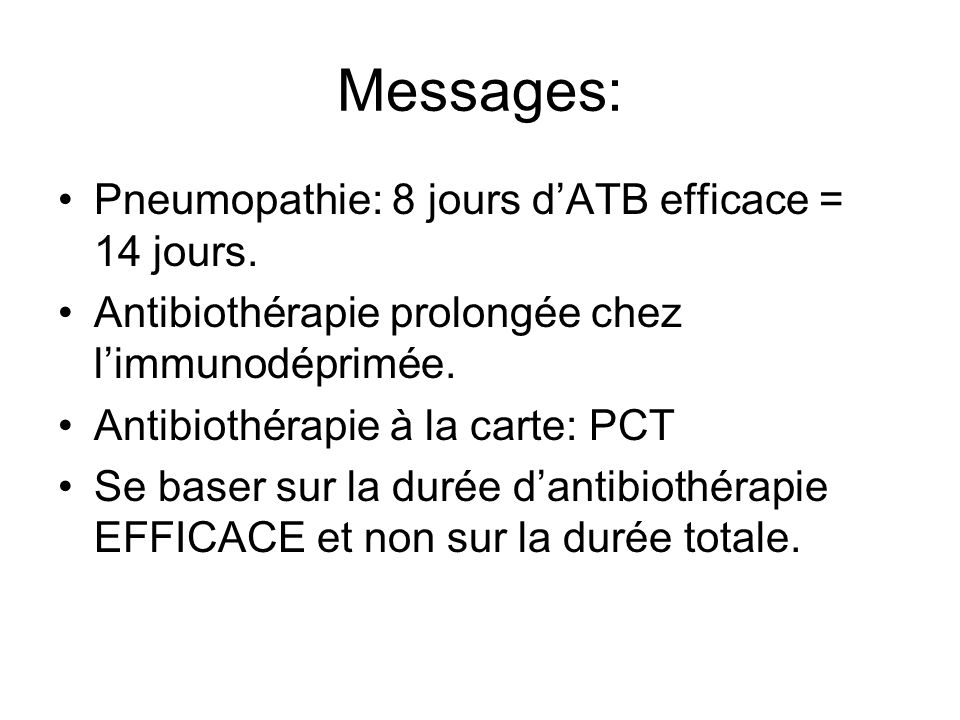 Messages: Pneumopathie: 8 jours d'ATB efficace = 14 jours.